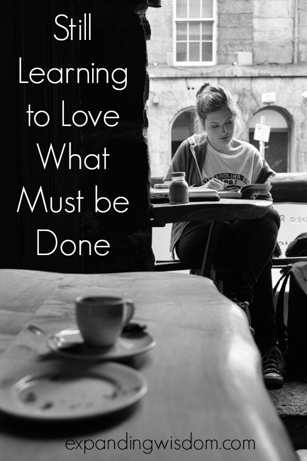 Still Learning to love what must be done